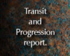 Transit Reports - telling you how the current planetary constellations influence your life right now. Progression Reports - shows how you have developed over time. Photo of the words: Transit and Progression report.